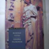 RUDOLF OTTO - DESPRE NUMINOS - 2006 - Carti bisericesti