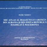 PETRU NEIESCU - MIC ATLAS AL DIALECTULUI AROMAN DIN ALBANIA SI DIN FOSTA REPUBLICA IUGOSLAVA MACEDONIA. AROMANI