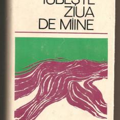 (C442) IUBESTE ZIUA DE MIINE, CULEGERE DE PROZA ROMANEASCA CONTEMPORANA