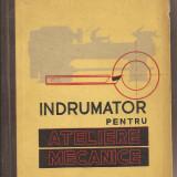 Carte hobby - (C1521) INDRUMATOR PENTRU ATELIERE (ATELIERELE) MECANICE DE G. S. GEORGESCU, EDITURA TEHNICA, BUCURESTI, 1961, EDITIA A III-A