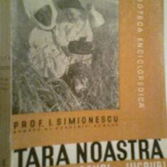 Carte veche - Tara Noastra -Oameni -Locuri -Lucruri - Prof. I. SIMIONESCU (1938)