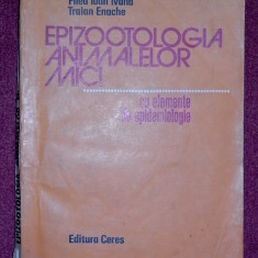 Epizootologia animalelor mici cu elemente de epidemiologie - F.I.Ivana, T.Enache - Carte Medicina veterinara