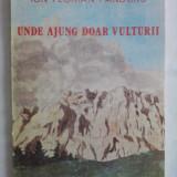 Carte educativa - Unde ajung doar vulturii - Ion Florian Panduru (ilustratii de Iulian Campeanu) / C8G