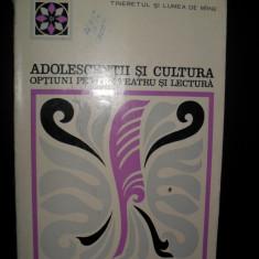 Carte Psihologie - Adolescentii Si Cultura Optiuni Pentru Teatru Si Lectura - C. Schifirnet D. Bazac