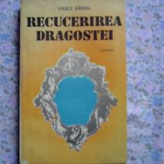 Vasile Barau - Recucerirea dragostei (roman)