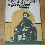 APOSTOL STAN - ION C BRATIANU SI LIBERALISMUL ROMAN / UN PROMOTOR AL LIBERALISMULUI ROMAN