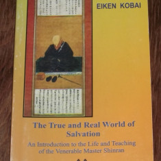 Carti Budism - EIKEN KOBAI - The True and Real World of Salvation. An Introduction to the Life and Teaching of the Venerable Master Shinran
