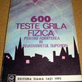 Teste admitere facultate - 600 TESTE GRILA FIZICA - pentru admiterea in invatamantul superior - Rodica Perjoiu / Luiza Gr