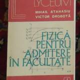 Teste admitere facultate - Fizica pentru admitere in facultate - Mihail Atanasiu, Victor Dobrota