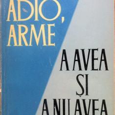 ADIO, ARME * A AVEA SI A NU AVEA - Ernest Hemingway - Carte Literatura Engleza