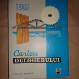 Cartea dulgherului(editia a 4-a/an 1971/cartonata/cu numeroase figuri)-M.Stoica,V.Hopu,C.Tsicura,A.Simon