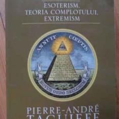 Iluminatii Esoterism, Teoria Complotului, Extremism - Pierre-andre Taguieff, 520886 - Carte Hobby Paranormal