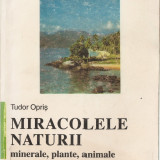Carte despre Paranormal - TUDOR OPRIS - MIRACOLELE NATURII: MINERALE, PLANTE, ANIMALE { 1998, 271 p.}