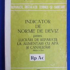 INDICATOR DE NORME DE DEVIZ PENTRU LUCRARI DE REPARATII LA ALIMENTARI CU APA SI CANALIZARI ( Rp Ac ) - EDITIA A II-A - 1981 - Carti Constructii