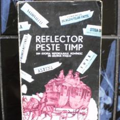 Reflector peste timp din istoria reportajului romanesc de George Ivascu - Carte de publicitate