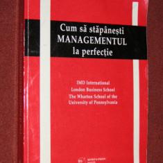 Cum sa stapanesti managementul la perfectie IMD International, London Business School, The Wharton School of the University of Pennsylvania - Carte Marketing