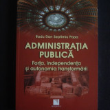 RADU DAN * SEPTIMIU POPA - ADMINISTRATIA PUBLICA * FORTA, INDEPENDENTA SI AUTONOMIA TRANSFORMARII {2012}