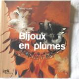 """""""BIJOUX EN PLUMES"""", Annic Hurtrer, 2006. Absolut noua"""