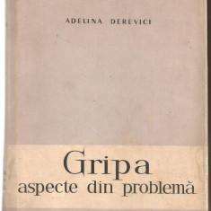 (C5358) GRIPA, ASPECTE DIN PROBLEMA DE ADELINA DEREVICI, EDITURA ACADEMIEI R.P.R., 1958 - Carte Boli infectioase