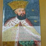 Istorie - Constantin Brancoveanu viata si faptele domnului Tarii Romanesti Bucuresti 2014