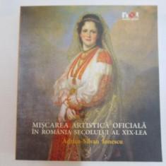 MISCAREA ARTISTICA OFICIALA IN ROMANIA SECOLULUI AL XIX - LEA de ADRIAN SILVAN IONESCU - Carte Istoria artei