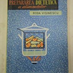 PREPARAREA DIETETICA A ALIMENTELOR-RODA VISINESCU 1964 - Carte Retete traditionale romanesti