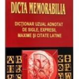 Dicta Memorabilia. Dictionar uzual adnotat de sigile, expresii, maxime si citate latine