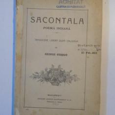 Roman - SACONTALA POEMA INDIANA, TRADUCERE LIBERA DUPA CALIDASA de GEORGE COSBUC, BUCURESTI 1920