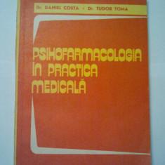 PSIHOFARMACOLOGIA IN PRACTICA MEDICALA - DANIEL COSTA * TUDOR TOMA ( 1097 ) - Carte Farmacologie