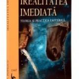 Carte despre Paranormal - Irealitatea imediata. Teoria si practica esoterica