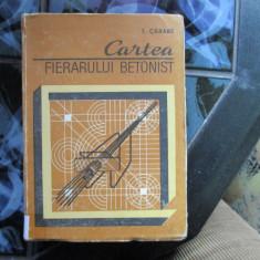 Carti Constructii - CARTEA FIERARULUI BETONIST T. CARARE