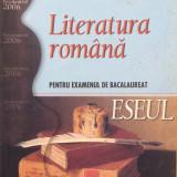 Teste Bacalaureat - LITERATURA ROMANA PENTRU EXAMENUL DE BACALAUREAT - ESEUL - L. Paicu, M. Lazar