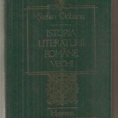 (C6298) STEFAN CIOBANU - ISTORIA LITERATURII ROMANE VECHI - Istorie