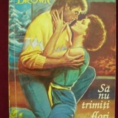 Sandra Brown - SA NU TRIMITI FLORI, Roman de dragoste - Roman dragoste