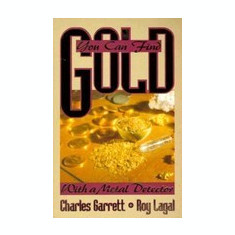 Carte Literatura Engleza - You Can Find Gold: With a Metal Detector