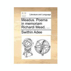 Meadus. Poema in Memoriam Richardi Mead, ... - Carte Literatura Engleza
