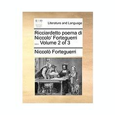 Ricciardetto Poema Di Niccolo' Forteguerri ... Volume 2 of 3 - Carte Literatura Engleza