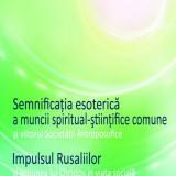 Carte despre Paranormal - Sergej O. Prokofieff - Semnificatia esoterica a muncii spiritual-stiintifice comune si viitorul Societatii Antroposofice; Impulsul Ru... - 539736