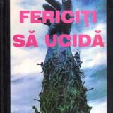 Fericiti sa ucida - Roman reportaj - Editie definitiva - Autor(i): Ioan - Istorie