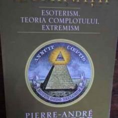 Iluminatii Esoterism, Teoria Complotului, Extremism - Pierre-andre Taguieff, 157045 - Carte Hobby Paranormal