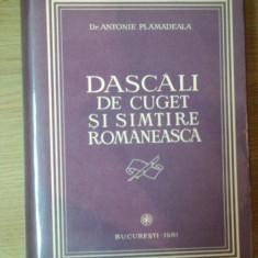 DASCALI CU CUGET SI SIMTIRE ROMANEASCA de ANTONIE PLAMADEALA, 1981 - Istorie