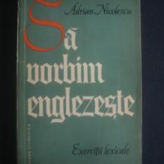 ADRIAN NICOLESCU - SA VORBIM ENGLEZESTE - Curs Limba Engleza