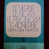 Elena Gorunescu - Le verbe, le nom, le pronom, l'adverbe dans des exercices - 493529