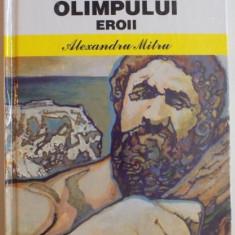 LEGENDELE OLIMPULUI, VOL. II EROII de ALEXANDRU MITRU, 2011 - Roman