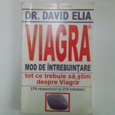 VIAGRA . MOD DE INTREBUNTARE . TOT CE TREBUIE SA STIM DESPRE VIAGRA, 270 RASPUNSURI LA 270 INTREBARI de DAVID ELIA, 1998