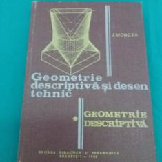 GEOMETRIE DESCRIPTIVĂ ȘI DESEN TEHNIC/ J. MONCEA/ 1982