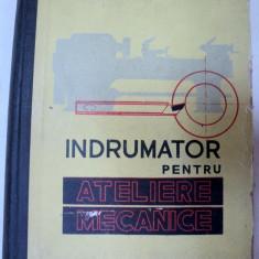 INDRUMATOR PENTRU ATELIERE MECANICE EDITIA A III-A, BUCURESTI 1961-GHEORGHE S.GEORGESCU - Carti Mecanica