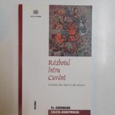 Carti Crestinism - RAZBOIUL INTRU CUVANT, CUVINTELE CATRE TINERI SI ALTE MARTURII de GHEORGHE CALCIU DUMITREASA, 2001