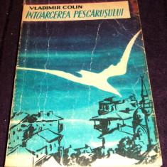 Carte Editie princeps - Intoarcerea pescarusului - roman de Vladimir Colin, prima editie 1959