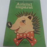 Carte de colorat - ARICIUL ÎMPĂRAT/ TUDOR ARGHEZI/ ILUSTRAȚII CHIȘ VALERIA EVA/ 1985